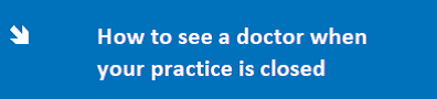 how to see a doctor when your practuce is closed